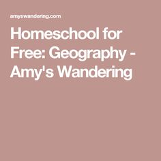 Homeschool for Free: Geography - Amy's Wandering