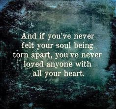 Quotes About Love : And if you've never felt your soul being torn apart, you've never loved . - Hall Of Quotes Great Quotes, Quotes To Live By, Me Quotes, Inspirational Quotes, Lost Soul Quotes, Karma Quotes, Status Quotes, Quotable Quotes, Feelings