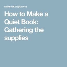 How to Make a Quiet Book: Gathering the supplies