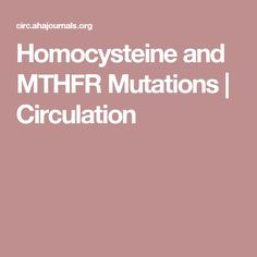 Homocysteine and MTHFR Mutations | Circulation blood clots/high homocysteine