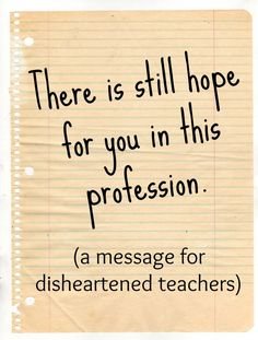 An uplifting message for all disheartened teachers.