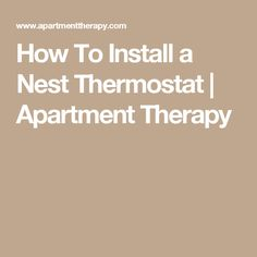 How To Install A Nest Thermostat | Apartment Therapy