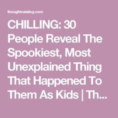 CHILLING: 30 People Reveal The Spookiest, Most Unexplained Thing That Happened To Them As Kids | Thought Catalog