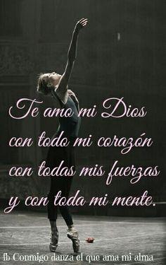 Te AmO DiOs...Con mi canción, mi música y mi danza, porque antes que mías ..tuyas son, tuya Soy.