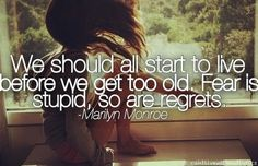 We should all start to live before