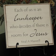 Each of us is an Innkeeper who decides if there is room for Jesus - Neal A. Maxwell