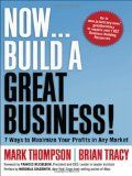 Now, Build a Great Business!: 7 Ways to Maximize Your Profits in Any Market - http://wp.me/p6wsnp-6jH