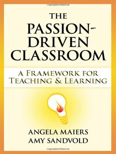 Passion-Driven Classroom, The: A Framework for Teaching and Learning: Angela Maiers, Amy Sandvold: 9781596671591: Amazon.com: Books