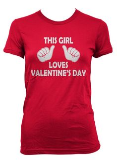 This Girl Loves Valentines Day Shirt!!! Lame but want it!! I LOVE Valentine's day =)