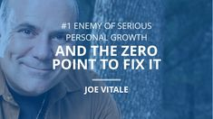 Joe Vitale: #1 Enemy of Serious Personal Growth And The Zero Point To Fi...