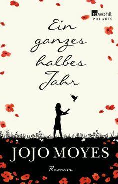 """""""Ein ganzes halbes Jahr"""" von Jojo Moyes"""" Ein Buch, das mich zum Weinen brachte..."""