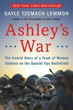 Ashley's War: The Untold Story of a Team of Women Soldiers on the Special Ops Battlefield, http://www.amazon.com/dp/006233381X/ref=cm_sw_r_pi_awdm_UF1yvb0R071NE