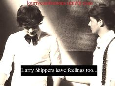 Yes we do and we hate how people look down upon us because we ship Larry! Elounor shippers don't complain about not sending Eleanor hates and that she's a human with feelings when you do the same thing to Larry shippers.