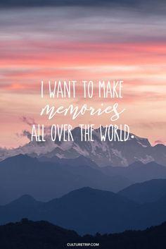 Quero fazer memórias por todo o mundo.