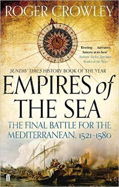Empires of the Sea: The Final Battle For The Mediterranean: Roger Crowley: 9780571298198: Books - Amazon.ca