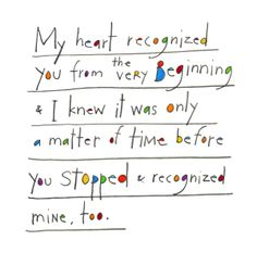 My heart recognized you from the very beginning...