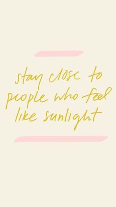 motivational quotes & We choose the most beautiful Stay Close To People Who Feel Like Sunlight for you.stay close to people who feel like sunlight most beautiful quotes ideas Daily Inspiration Quotes, Great Quotes, Quotes To Live By, Inspirational Quotes, Stay Happy Quotes, Happy People Quotes, Happy Thoughts Quotes, Cute Happy Quotes, Feeling Happy Quotes