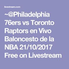~@Philadelphia 76ers vs Toronto Raptors en Vivo Baloncesto de la NBA 21/10/2017 Free on Livestream
