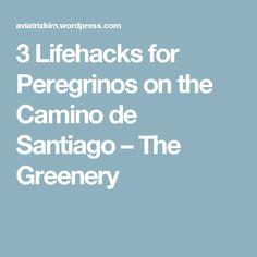 3 Lifehacks for Peregrinos on the Camino de Santiago – The Greenery