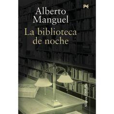 """Alberto Manguel. """"La biblioteca de noche"""". Editorial Alianza. Alberto Manguel…"""