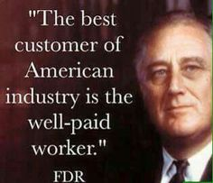 The best customer of American industry is the well-paid worker.