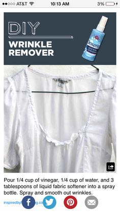 DIY Laundry Wrinkle Smoothing Spray:  In empty spray bottle, combine: 1/4 cup vinegar 1/4 cup water 3 tbsp liquid fabric softener Shake lightly before use  spray problem areas to smooth out those wrinkles!      NOTE: This will not give clothes a crisp ironed look, it only works to flatten/remove wrinkles.  SPRAY AS SUBSTITUTE FOR DRIER SHEETS:  If you spray all over WET laundry before moving to dryer, then you won't need to use dryer sheets!