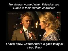 """Hah! """"I'm always worried when little kids say Draco is their favorite character. I never know whether that's a good thing or a bad thing."""" -Tom Felton"""