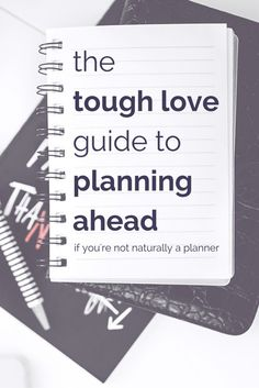 The tough love guide to planning ahead if you're not naturally a planner. Practical tips to get it together in 2016.