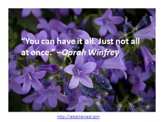 """""""You can have it all. Just not all at once."""" –Oprah Winfrey"""