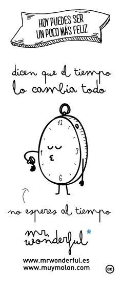 Dicen que el tiempo lo cambia todo. No esperes al tiempo. #motivation #quote #time www.mrwonderful.es, www.muymolon.com