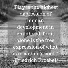 Early Childhood Quotes - Educational, Learning, Development Toys and Games - Early Childhood Quote Friedrich Froebel Play is the highest expression of human development in chil - Quotes About Children Learning, Love Children Quotes, Learning Quotes, Quotes For Kids, Education Quotes, Kids Learning, Early Childhood Quotes, Childhood Memories Quotes, Early Childhood Education