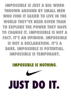IMPOSSIBLE IS NOTHING, JUST DO IT