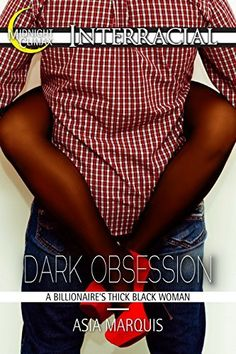 Dark Obsession (A Billionaire's Thick Black Woman) (Billionaires Love Black Women Book 1) by Asia Marquis, http://www.amazon.com/dp/B00P86K8RG/ref=cm_sw_r_pi_dp_jwnKub115EJZ6