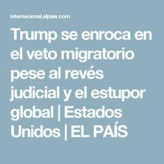 Trump se enroca en el veto migratorio pese al revés judicial y el estupor global   Estados Unidos   EL PAÍS