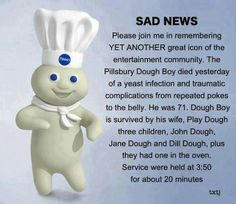 R.I.P. Pillsbury Dough Boy!!