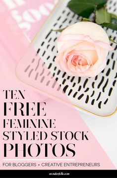 10 free feminine styled stock photos for bloggers + creative entrepreneurs!