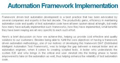 Software test automation framework at QA InfoTech, delivers effective automation testing  tools using a common-sense and structured approach .Our automated testing frameworks have always been success for clients.  For more details on test automation framework please visit: http://www.qainfotech.com/eLearning.html
