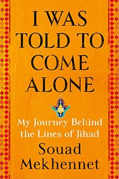 I Was Told to Come Alone : My Journey Behind the Lines of Jihad by Souad Mekhennet Hardcover) for sale online Best Books Of 2017, New Books, Good Books, Books To Read, Children's Books, Best Cell Phone Coverage, Behind The Lines, Learn Hebrew, Thing 1