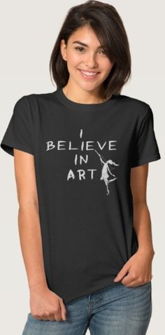 I Believe In Art T-Shirt!