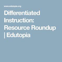Differentiated Instruction: Resource Roundup | Edutopia
