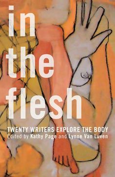In the Flesh edited by Kathy Page and Lynne Van Luven • anthology, discovering your body, how we think about and live in our bodies