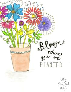 Bloom where you are planted -print, quote, flowers, wall art, inspirational, illustration