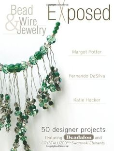 Bestseller Books Online Bead And Wire Jewelry Exposed: 50 Designer Projects Featuring Beadalon And Swarovski Margot Potter, Katie Hacker, Fernando Dasilva $16.78  - www.ebooknetworki... books-worth-reading  I have this book!  it's a great help! Bead Jewellery, Charm Jewelry, Diy Jewelry, Beaded Jewelry, Jewelry Ideas, Fashion Jewelry, Homemade Jewelry, Beaded Necklaces, James Avery