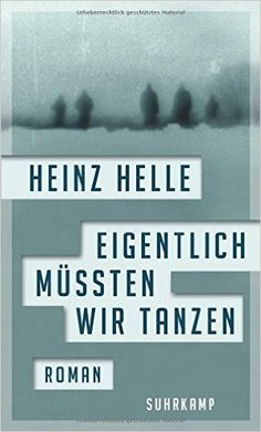 Eigentlich müssten wir tanzen: Amazon.de: Heinz Helle: Bücher