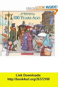 If You Lived 100 Years Ago (9780590960014) Ann Mcgovern, Anna Divito , ISBN-10: 0590960016  , ISBN-13: 978-0590960014 ,  , tutorials , pdf , ebook , torrent , downloads , rapidshare , filesonic , hotfile , megaupload , fileserve