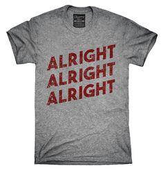 Alright Alright Alright Shirt, Hoodies, Tanktops