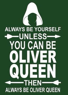 Unless you can be Oliver Queen. Then always be Oliver Queen. Or Felicity. Supergirl Dc, Supergirl And Flash, The Flash, Arrow Memes, Arrow Tv Series, Arrow Cast, Arrow Oliver, Dc Tv Shows, Superhero Memes