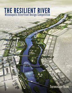 Resilient River: The Minneapolis Waterfront Design Concept Presentation.  An excellent framework of design parameters for rebuilding our City's River Corridors.