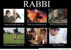 What Rabbis Do - take 2...  http://1.bp.blogspot.com/-OnkslLofk_Y/TzwtBSyhLeI/AAAAAAAADa4/0a57eqWdOrE/s1600/Rabbi-Meme.jpg