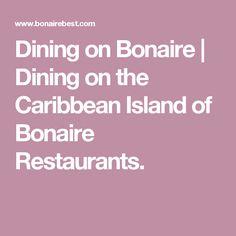 Dining on Bonaire | Dining on the Caribbean Island of Bonaire Restaurants.